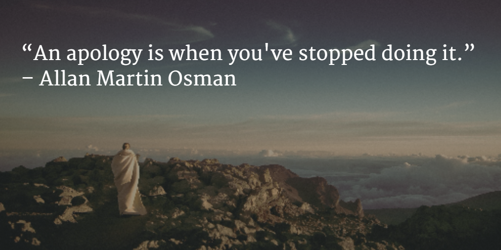 An Apology Is When You've Stopped Doing It - Quote Graphic