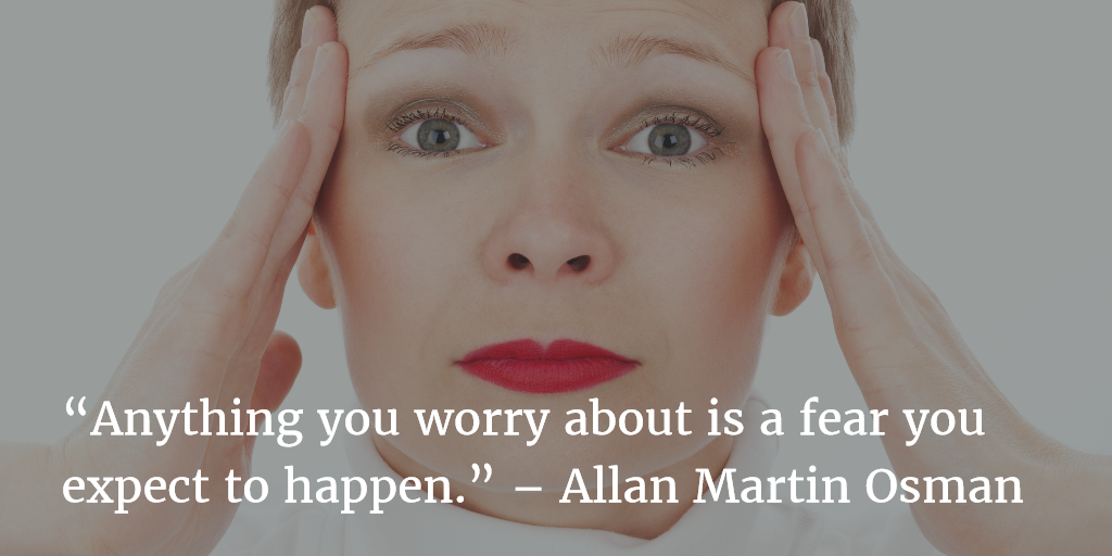 Anything you worry about is a fear you expect to happen