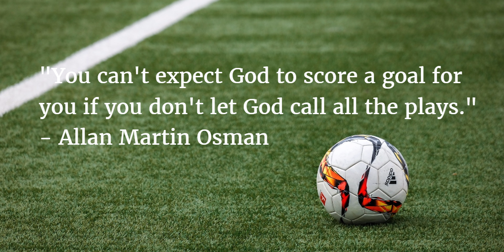 You Can't Expect God to Score for You