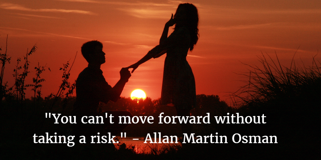 You Can't Move Forward without Taking a Risk
